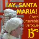 ¡Ay, Santa Maria! (Czech Ensemble Baroque)